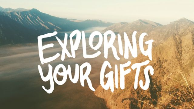 Exploring Your Gifts