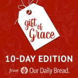 Our Daily Bread Christmas: Gift of Grace